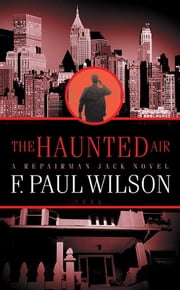 The Haunted Air - A Repairman Jack Novel ebook by F. Paul Wilson