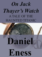 On Jack Thayer's Watch ebook by Daniel Eness