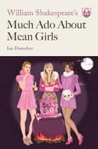 William Shakespeare's Much Ado About Mean Girls ebook by Ian Doescher, Kent Barton