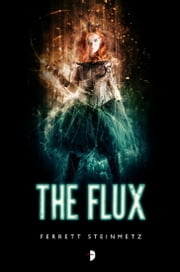 The Flux ebook by Ferrett Steinmetz