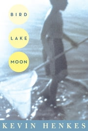 Bird Lake Moon ebook by Kevin Henkes