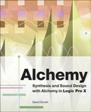 Alchemy - Synthesis and Sound Design with Alchemy in Logic Pro X ebook by David Dvorin