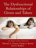 The Dysfunctional Relationships of Givers and Takers ebook by Church, Brooks, Kohlert