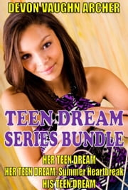 Teen Dream Series 3-Book Bundle: Her Teen Dream, Summer Heartbreak, His Teen Dream ebook by Devon Vaughn Archer