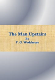 The Man Upstairs ebook by P. G. Wodehouse