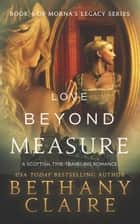 Love Beyond Measure - A Scottish, Time Travel Romance ebook by Bethany Claire