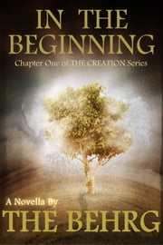 In The Beginning - A Preview of The Creation ebook by The Behrg