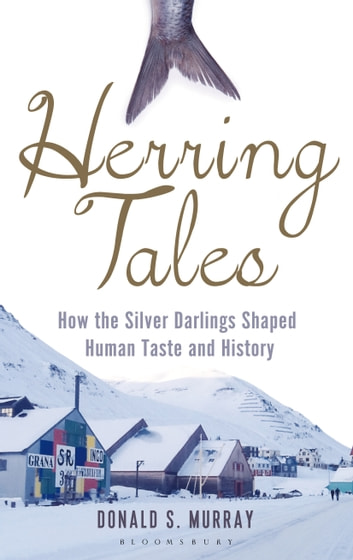Herring Tales - How the Silver Darlings Shaped Human Taste and History ebook by Donald S. Murray