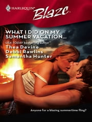 What I Did on My Summer Vacation... - The Guy Diet\Light My Fire\No Reservations ebook by Debbi Rawlins,Samantha Hunter,Thea Devine