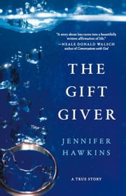 The Gift Giver: A True Story ebook by Jennifer Hawkins