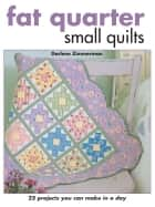 Fat Quarter Small Quilts - 25 Projects You Can Make in a Day ebook by Darlene Zimmerman