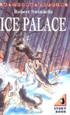 The Ice Palace ebook by Robert Swindells