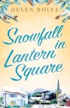 Snowfall in Lantern Square - Part Four of the Lantern Square series eBook by Helen Rolfe
