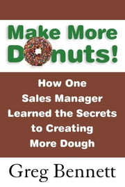 Make More Donuts! ebook by Greg Bennett