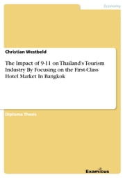 The Impact of 9-11 on Thailand's Tourism Industry By Focusing on the First-Class Hotel Market In Bangkok ebook by Christian Westbeld