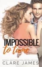 Impossible to Tame - Impossible Love, #5 ebook by Clare James