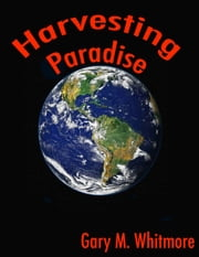 Harvesting Paradise ebook by Gary M. Whitmore