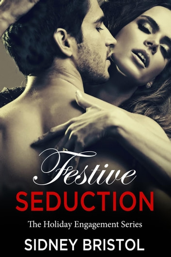 Festive Seduction - The Holiday Engagements Series, #1 ebook by Sidney Bristol