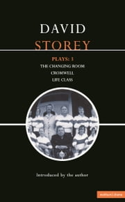 Storey Plays: 3 - Changing Room; Cromwell; Life Class ebook by Mr David Storey