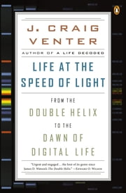 Life at the Speed of Light - From the Double Helix to the Dawn of Digital Life ebook by J. Craig Venter
