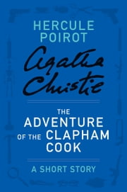 The Adventure of the Clapham Cook - A Hercule Poirot Story ebook by Agatha Christie