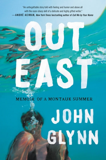 Out East - Memoir of a Montauk Summer ebook by John Glynn