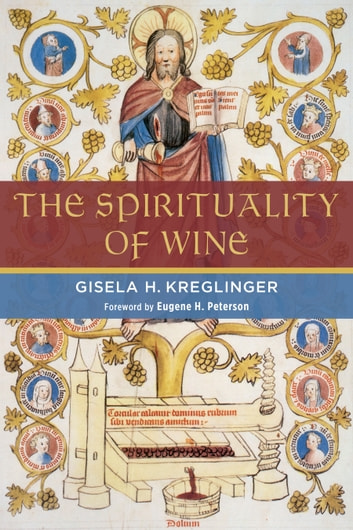 The Spirituality of Wine ebook by Gisela H. Kreglinger
