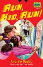 Run, Kid, Run! ebook by Andrew Daddo