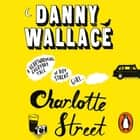 Charlotte Street - The laugh out loud romantic comedy with a twist for fans of Nick Hornby audiobook by Danny Wallace