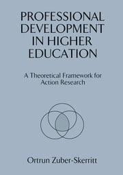 Professional Development in Higher Education - A Theoretical Framework for Action Research ebook by Zuber-Skerritt, Ortrun (Associate Professor, Tertiary Education Institute, University of Queensland, Australia)