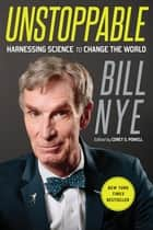 Unstoppable - Harnessing Science to Change the World ebook by Bill Nye, Corey S. Powell