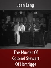 The Murder Of Colonel Stewart Of Hartrigge ebook by Jean Lang