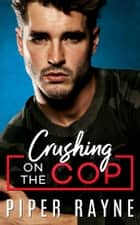Crushing on the Cop E-bok by Piper Rayne