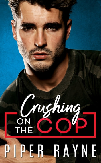Crushing on the Cop eBook by Piper Rayne