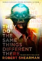 They Do the Same Things Different There ebook by Robert Shearman