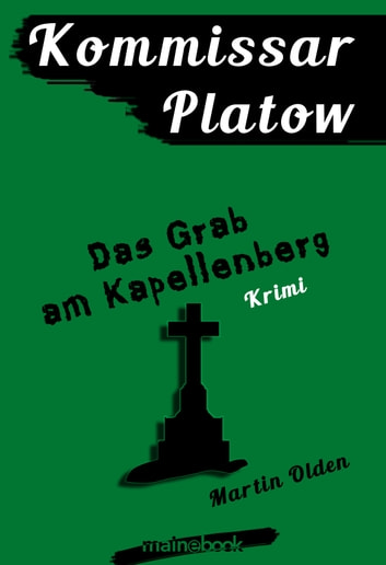 Kommissar Platow, Band 2: Das Grab am Kapellenberg - Kriminalroman ebook by Martin Olden