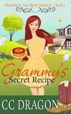 Grammy's Secret Recipe (Strawberry Top Short Mystery 1) - Strawberry Top Mysteries, #1 ebook by CC Dragon