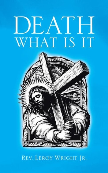 Death What Is It ebook by Leroy Wright Jr.