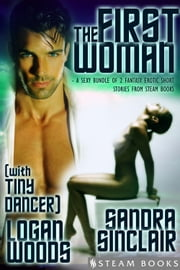 "The First Woman (with ""Tiny Dancer"") - A Sexy Bundle of 2 Fantasy Erotic Romance Short Stories from Steam Books ebook by Sandra Sinclair,Logan Woods,Steam Books"