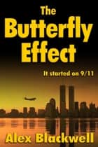 The Butterfly Effect: It started on 9/11 ebook by Alex Blackwell