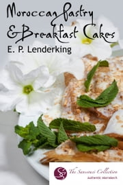 Moroccan Sweet Pastries and Breakfast Cakes ebook by EP Lenderking