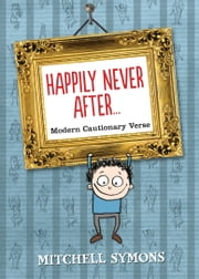 Happily Never After - Modern Cautionary Tales ebook by Mitchell Symons