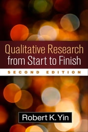 Qualitative Research from Start to Finish, Second Edition ebook by Robert K. Yin, PhD