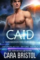 Caid: Dakonian Alien Mail Order Brides #3 (Intergalactic Dating Agency) ebook by Cara Bristol