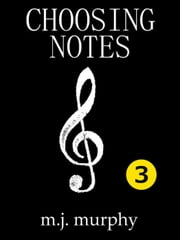 Choosing Notes 3.1: Creativity, Ear Training & Literacy for All Musicians ebook by M.J. Murphy