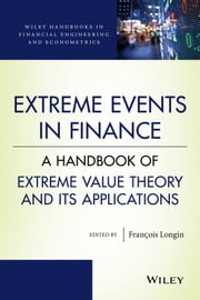 Extreme Events in Finance - A Handbook of Extreme Value Theory and its Applications ebook by Francois Longin