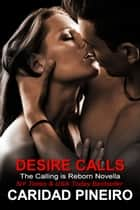 Desire Calls - The Calling is Reborn Vampire Novels ebook by Caridad Pineiro