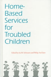 Home-Based Services for Troubled Children ebook by Ira M. Schwartz,Dr. Philip AuClaire