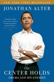 The Center Holds - Obama and His Enemies ebook by Jonathan Alter