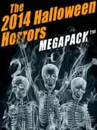 The 2014 Halloween Horrors MEGAPACK ® ebook by Edith Wharton, Wirt Gerrare, Everil Worrell,...
